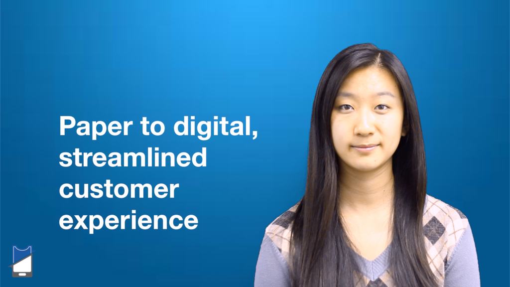 Paper to Digital, Streamlined Customer Experience