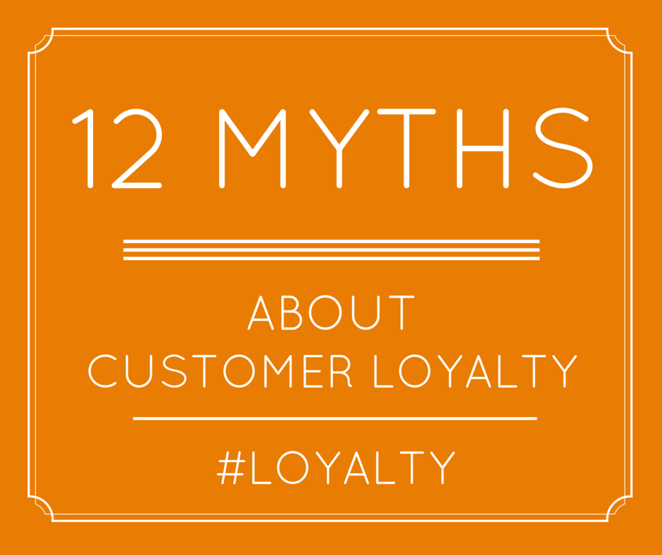 12 Myths About Customer Loyalty