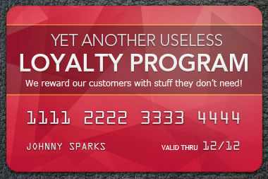 Many loyalty programs offer the same thing has everyone else. This is a waste of money for the business and a waste of time for the consumer.